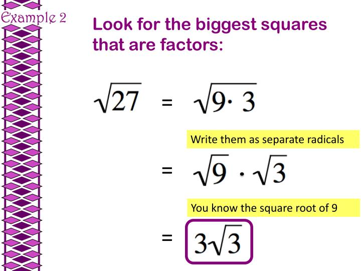 Look for the biggest squares that are factors: