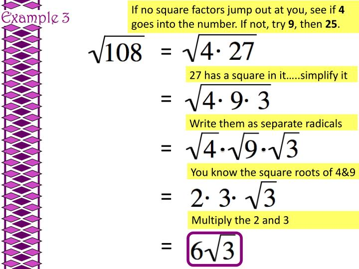 If no square factors jump out at you, see if