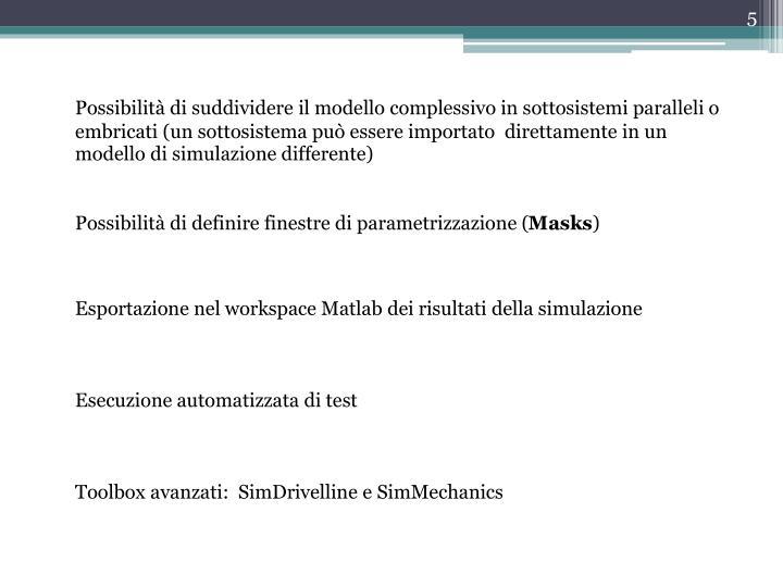 Possibilità di suddividere il modello complessivo in sottosistemi paralleli o embricati (un sottosistema può essere importato  direttamente in un modello di simulazione differente)