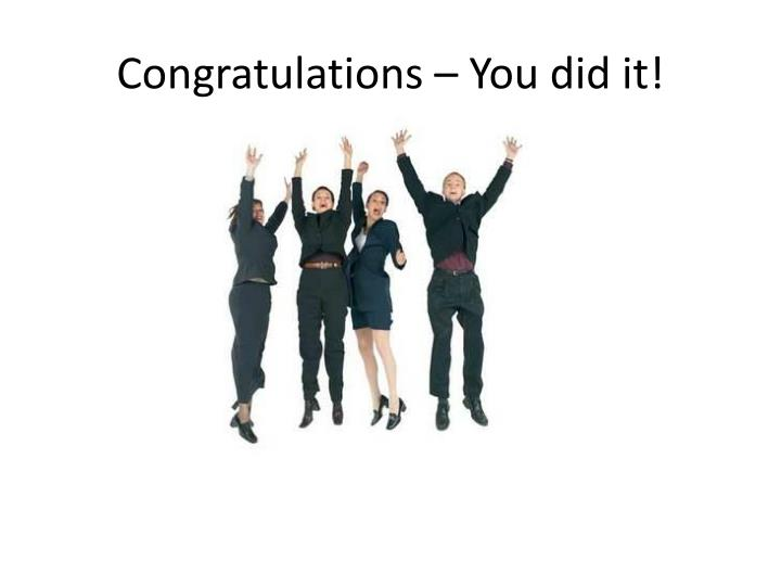 Congratulations – You did it!