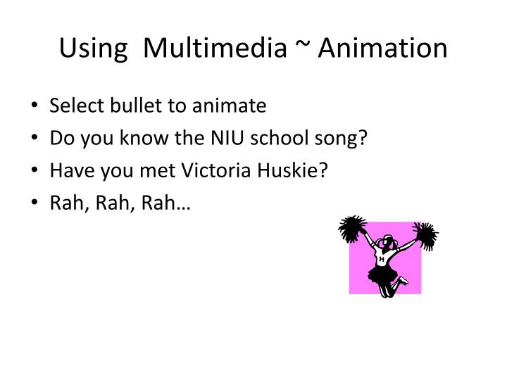 Using  Multimedia ~ Animation