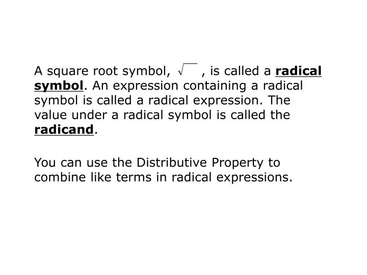 A square root symbol,       , is called a