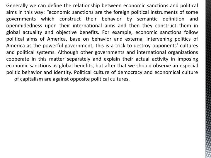 "Generally we can define the relationship between economic sanctions and political aims in this way: ""economic sanctions are the foreign political instruments of some governments which construct their behavior by semantic definition and"