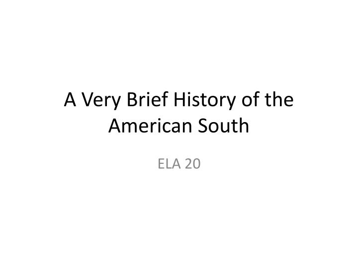 A Very Brief History of the American South