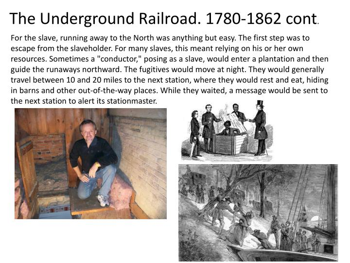 The Underground Railroad. 1780-1862 cont
