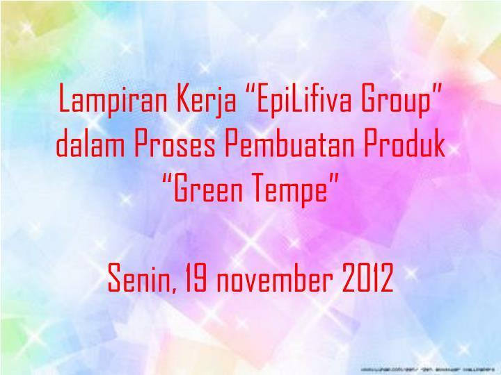 "Lampiran Kerja ""EpiLifiva Group"" dalam Proses Pembuatan Produk ""Green Tempe"""