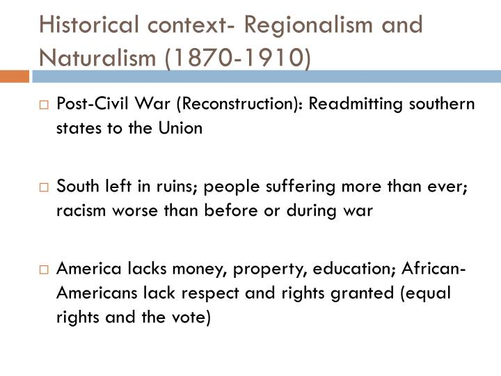Historical context- Regionalism and Naturalism (1870-1910)