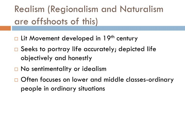 Realism regionalism and naturalism are offshoots of this