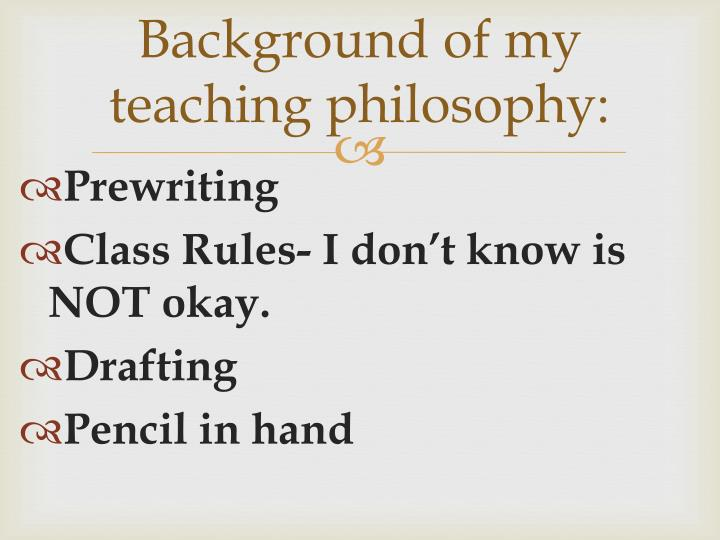 Background of my teaching philosophy: