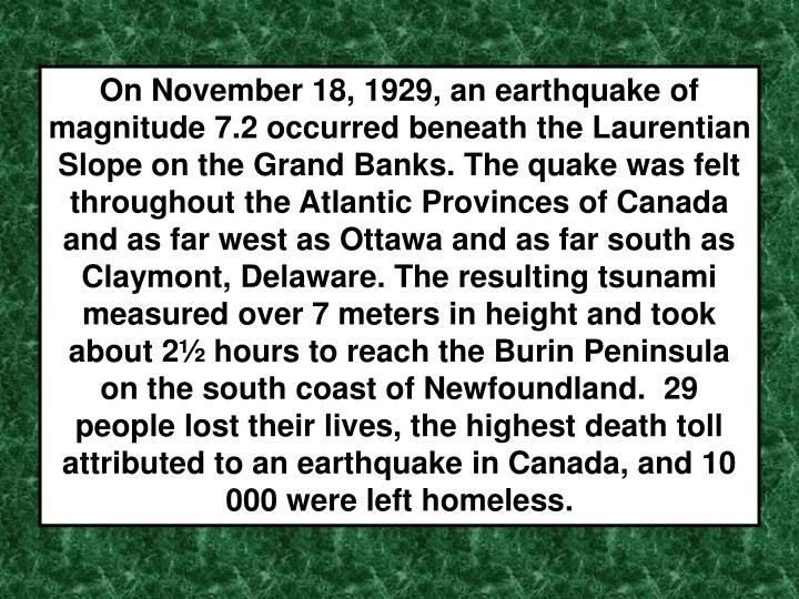 On November 18, 1929, an earthquake of magnitude 7.2 occurred beneath the Laurentian Slope