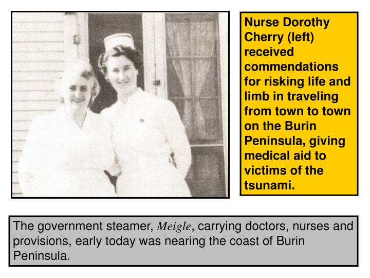 Nurse Dorothy Cherry (left) received commendations for risking life and limb in traveling from town to town on the Burin Peninsula, giving medical aid to victims of the tsunami.