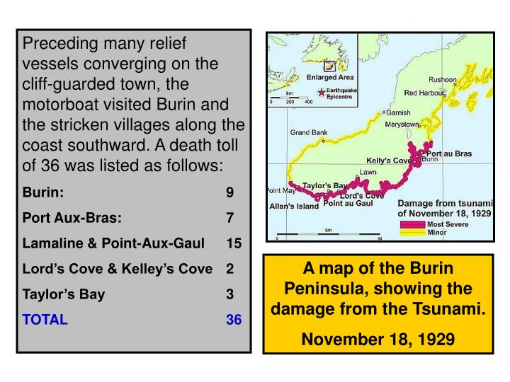 Preceding many relief vessels converging on the cliff-guarded town, the motorboat visited Burin and the stricken villages along the coast southward. A death toll of 36 was listed as follows: