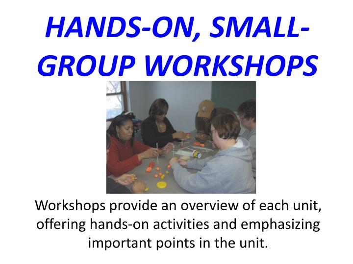 HANDS-ON, SMALL-GROUP WORKSHOPS