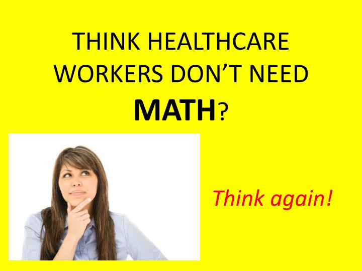 Think healthcare workers don t need math