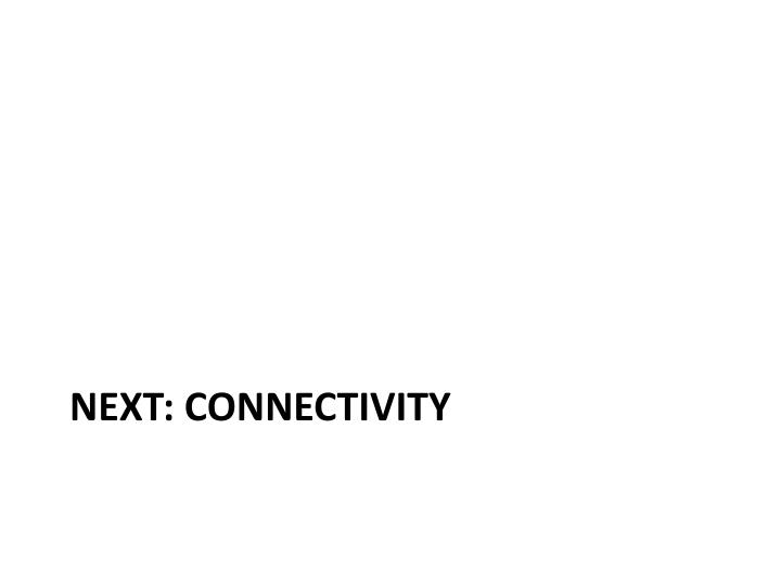 Next: Connectivity