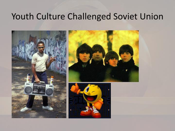 Youth Culture Challenged Soviet Union
