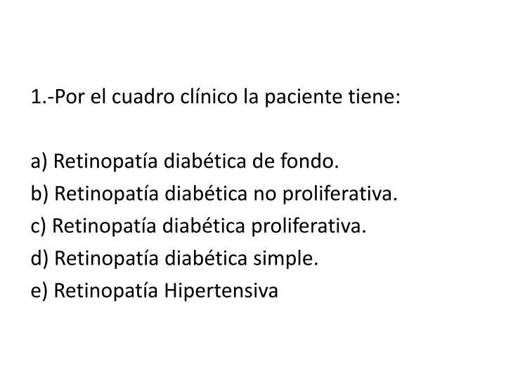 1.-Por el cuadro clínico la paciente tiene: