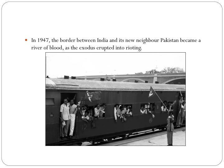 In 1947, the border between India and its new neighbour Pakistan became a river of blood, as the exodus erupted into rioting.