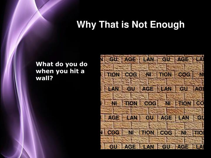 Why That is Not Enough
