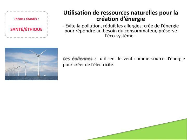 Utilisation de ressources naturelles pour la création d'énergie