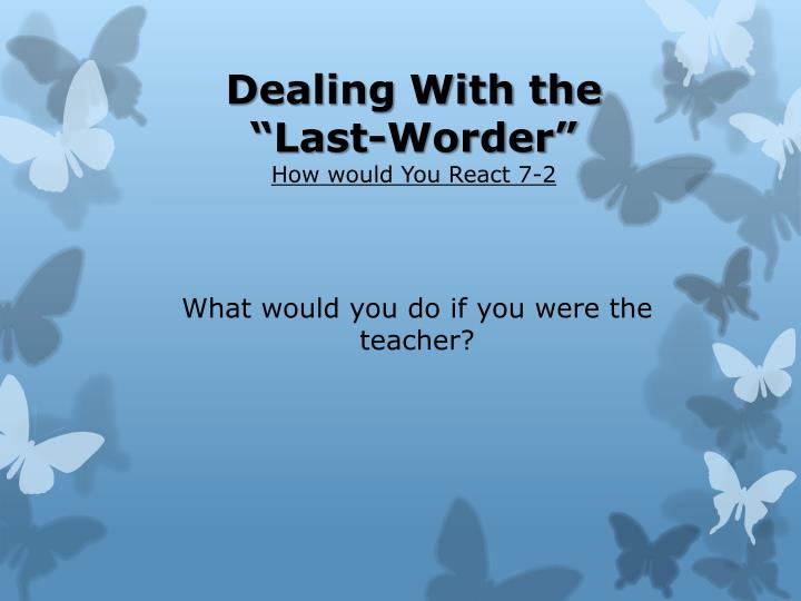 "Dealing With the ""Last-Worder"""