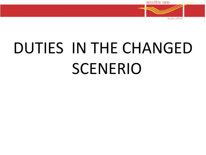 DUTIES  IN THE CHANGED SCENERIO