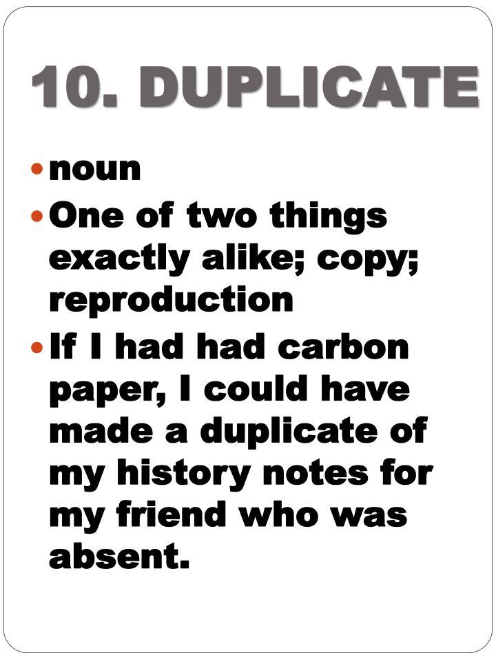 10. DUPLICATE