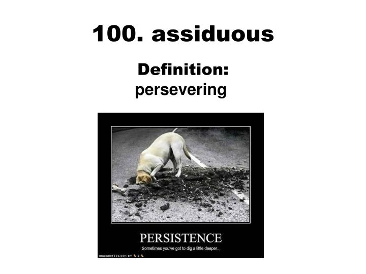 100. assiduous