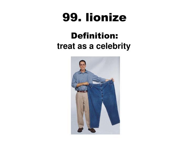 99. lionize