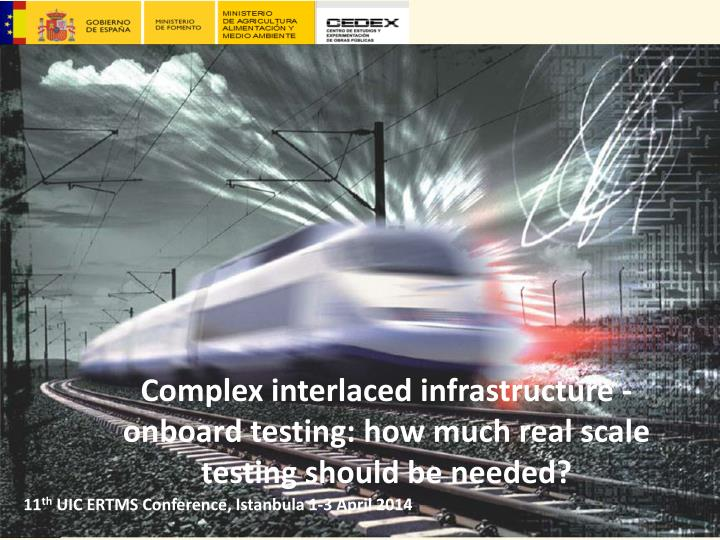 Complex interlaced infrastructure onboard testing how much real scale testing should be needed