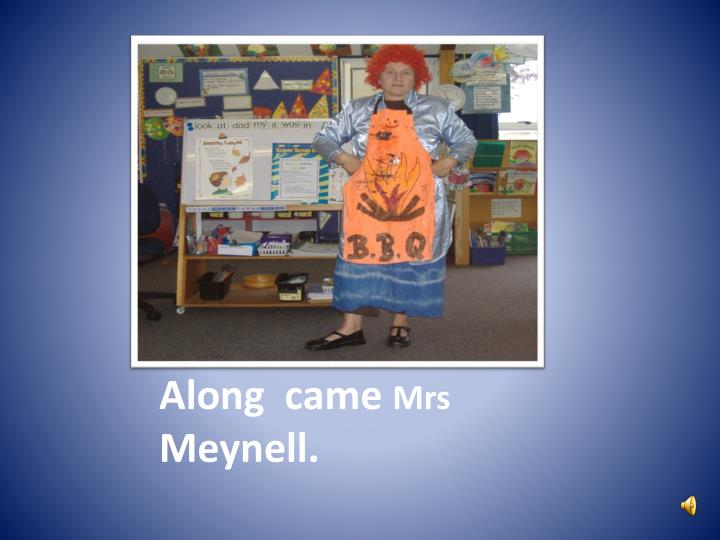 Along came mrs meynell