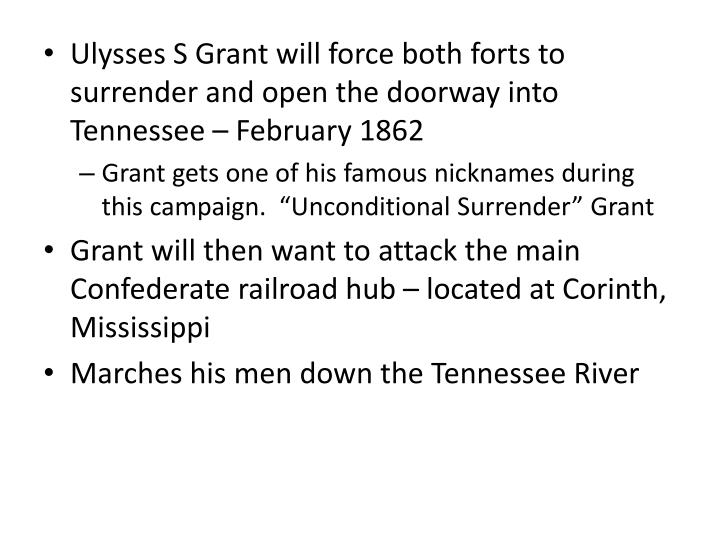 Ulysses S Grant will force both forts to surrender and open the doorway into Tennessee  February 1862