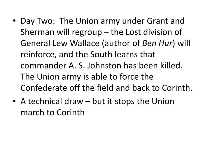 Day Two:  The Union army under Grant and Sherman will regroup  the Lost division of General Lew Wallace (author of