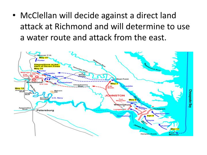 McClellan will decide against a direct land attack at Richmond and will determine to use a water route and attack from the east.