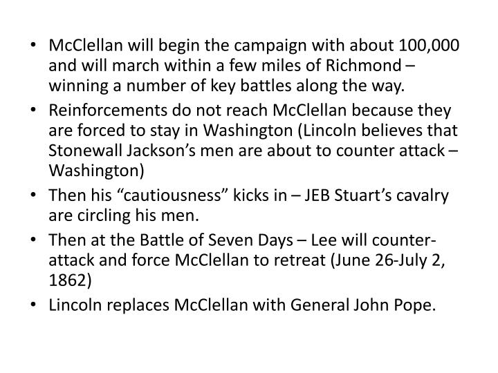 McClellan will begin the campaign with about 100,000 and will march within a few miles of Richmond  winning a number of key battles along the way.