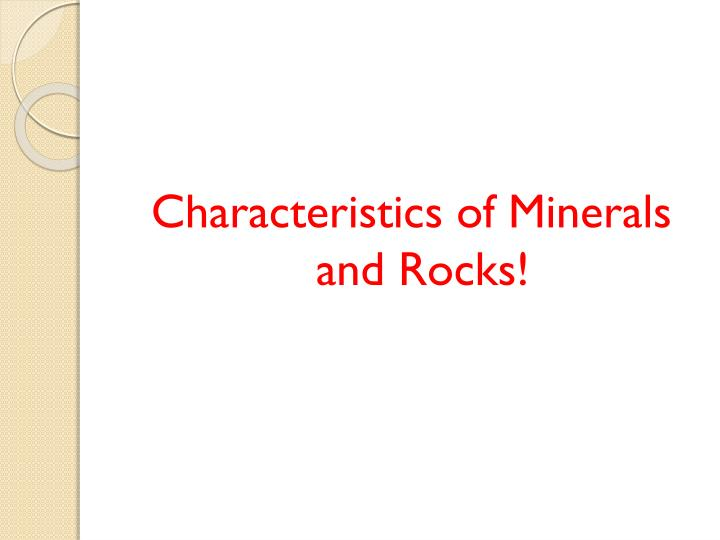 Characteristics of Minerals and Rocks!