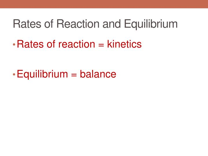 Rates of reaction and equilibrium