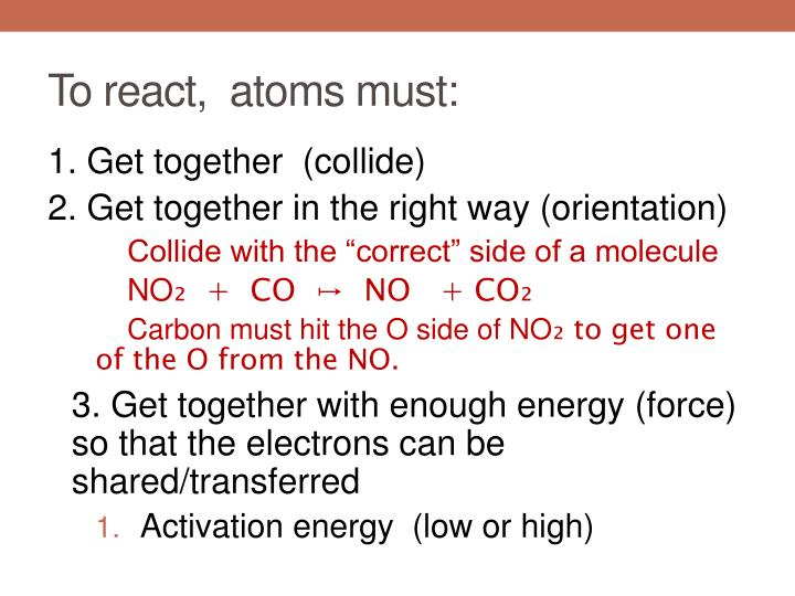 To react,  atoms must: