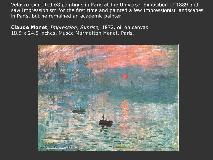 Velasco exhibited 68 paintings in Paris at the Universal Exposition of 1889 and saw Impressionism for the first time and painted a few Impressionist landscapes in Paris, but he remained an academic painter.