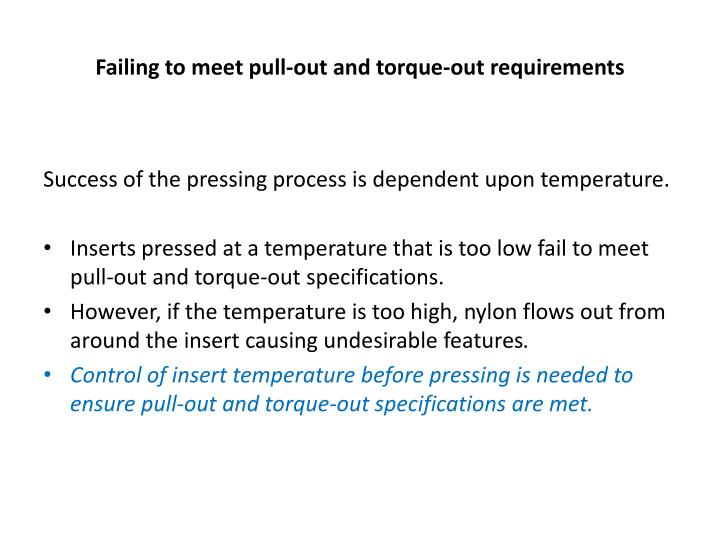 Failing to meet pull-out and torque-out requirements