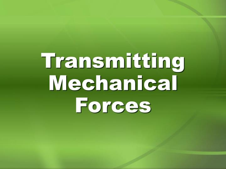 Transmitting Mechanical Forces