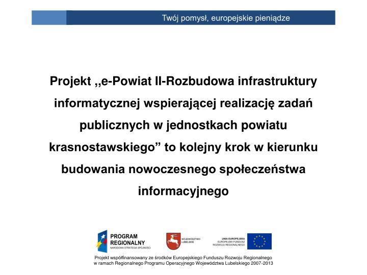"""Projekt ,,e-Powiat II-Rozbudowa infrastruktury informatycznej wspierającej realizację zadań publicznych w jednostkach powiatu krasnostawskiego"""" to kolejny krok w kierunku budowania nowoczesnego społeczeństwa informacyjnego"""