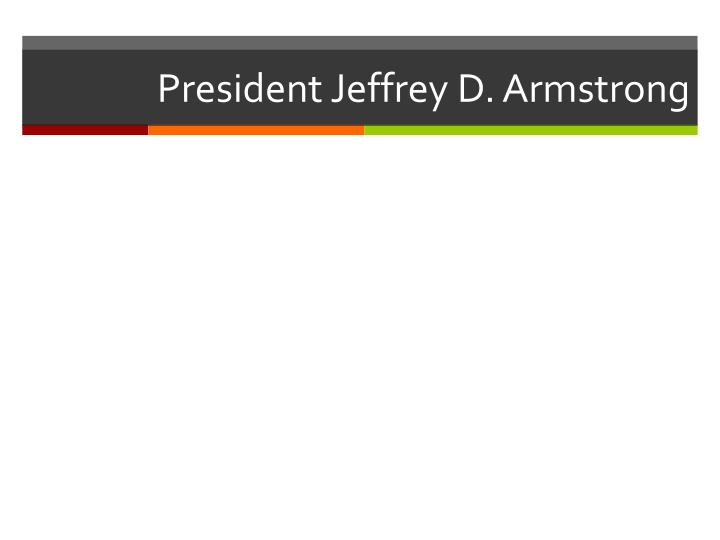 President Jeffrey D. Armstrong