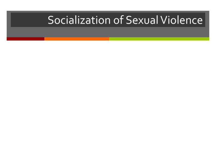 Socialization of Sexual Violence