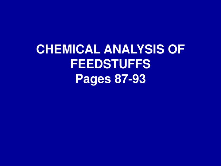 Chemical analysis of feedstuffs pages 87 93