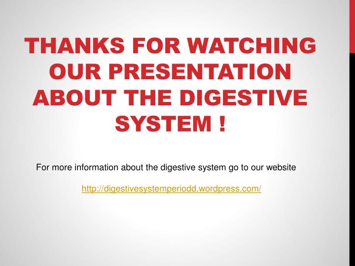 Thanks for watching our presentation about the digestive system !