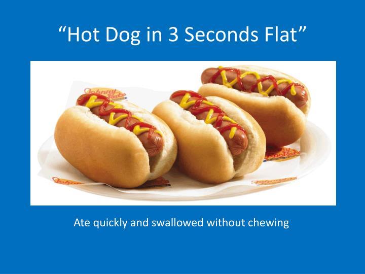 """""""Hot Dog in 3 Seconds Flat"""""""
