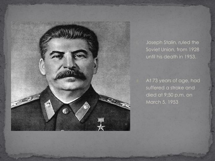 Joseph Stalin, ruled the Soviet Union, from 1928 until his death in 1953