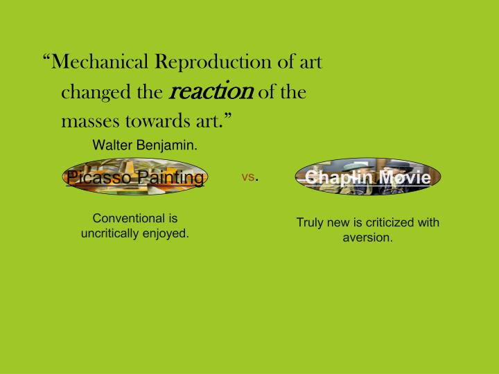 """Mechanical Reproduction of art changed the"