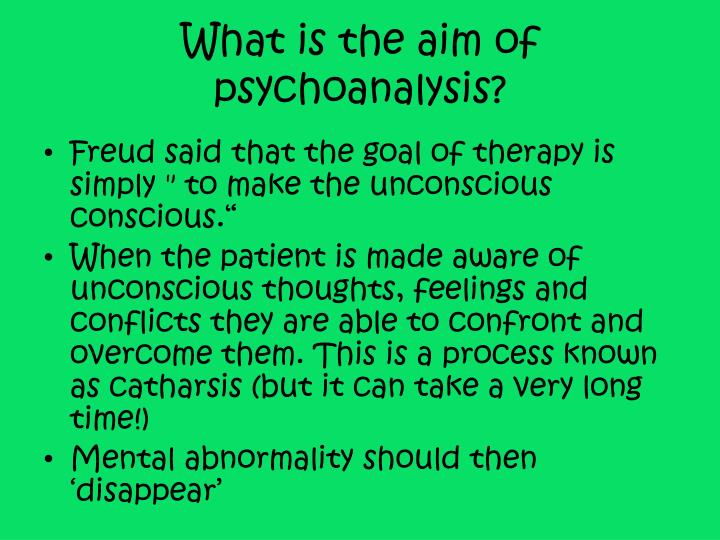 What is the aim of psychoanalysis?